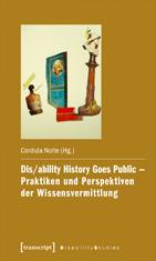 Dis/ability History Goes Public – Praktiken und Perspektiven der Wissensvermittlung